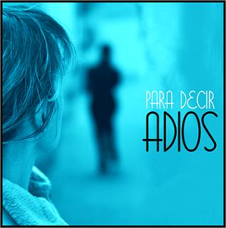Frases de Despedida, Adios, parte 1