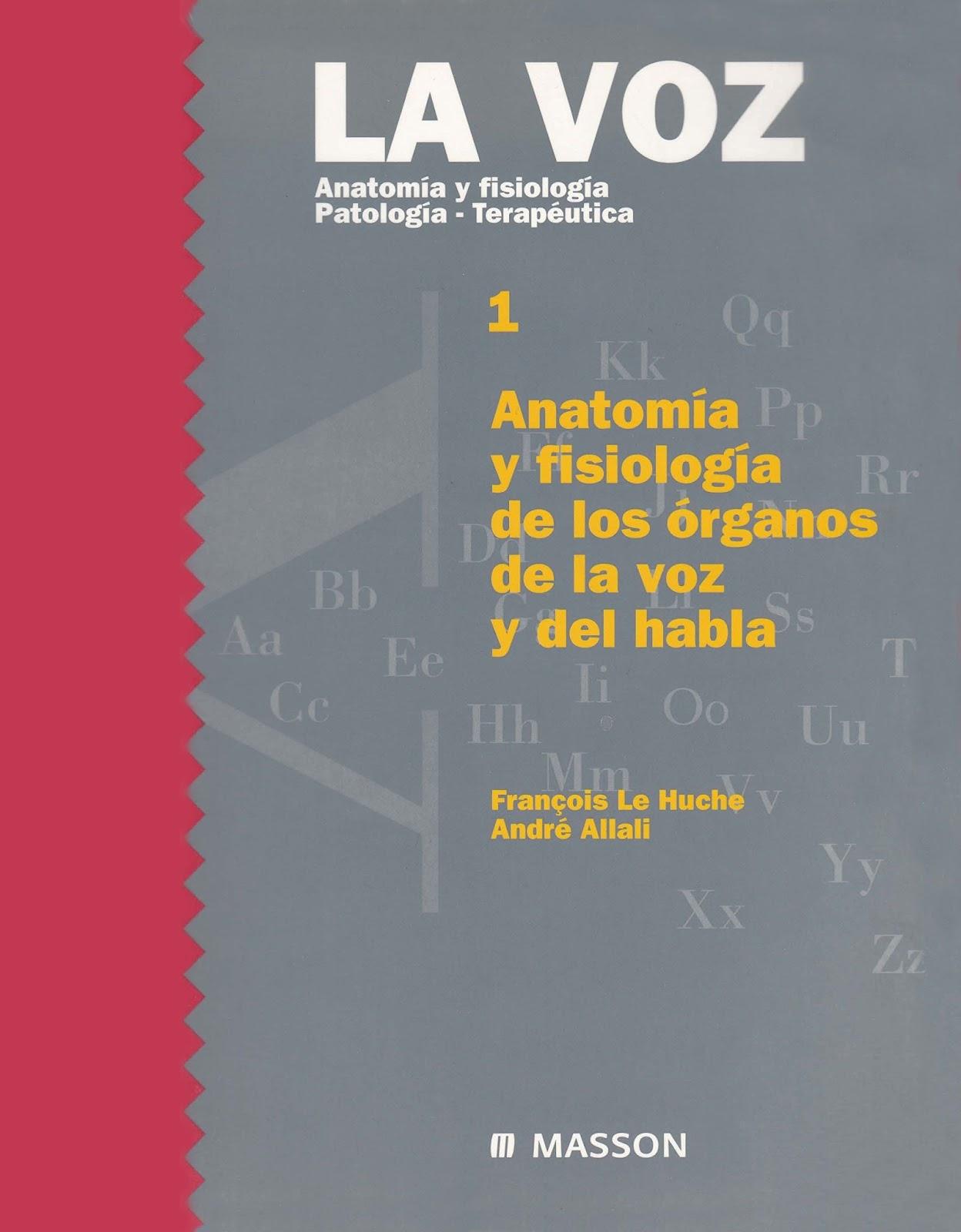 LE HUCHE, F.; ALLALI, A. - La voz. Anatomía y fisiología de los ...