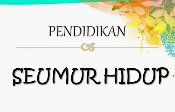 PENDIDIKAN SEUMUR HIDUP (Long Life Education In Islam)