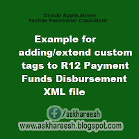 Example for adding/extend custom tags to R12 Payment Funds Disbursement XML file, askhareesh blog for Oracle Apps