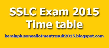 Kerala Secondary board published the SSLC 2015 Exam Time Table on kerala pareeksha bhavan official web portal  www.keralapareekshabhavan.in, SSLC Exam March 2015,Kerala SSLC 2015 Time Table,Kerala SSLC 10th Class Exam 2014,SSLC Exam 2015 Time Table,Kerala SSLC 2015 Exam,SSLC 2015 Results,Kerala SSLC Exam Time,Table 2015,SSLC March 2015 Exam Time,Kerala SSLC 2015 Time Table., Last date for remitting SSLC Exam fee : 14/11/2014 (without fine)20/11/2014 (With fine), SSLC Examination starts on  : 09/03/2015