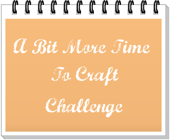 A Little More Time to Craft Challenge Blog