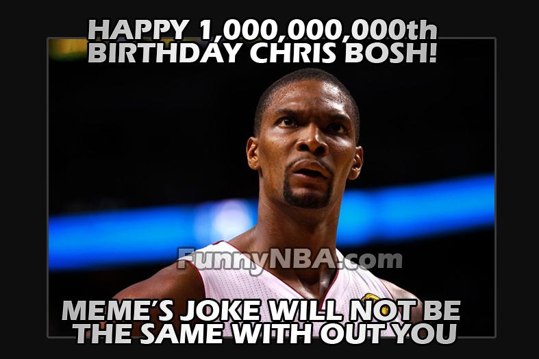 miami heat chris bosh meme happy birthday 1million years funny nba jokes photos 2013 2013 funny chris bosh moments nba funny moments