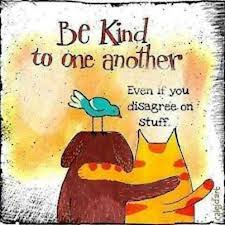 Be kind to one another even if you disagree on stuff