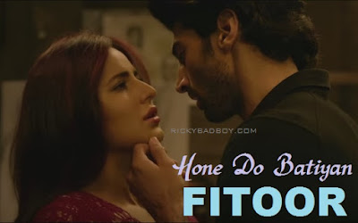 HONE DO BATIYAAN - Fitoor Movie   Katrina Kaif