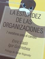La estupidez organizacional merece atención. Su existencia es natural y es motivo de la  existencia de muchas organizaciones y de sus sinsabores.