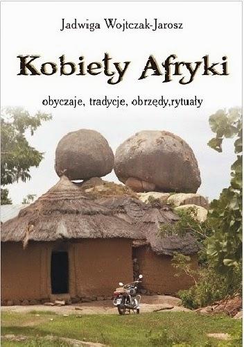 Jadwiga Wojtczak-Jarosz - Kobiety Afryki - obyczaje, tradycje, obrzędy, rytuały
