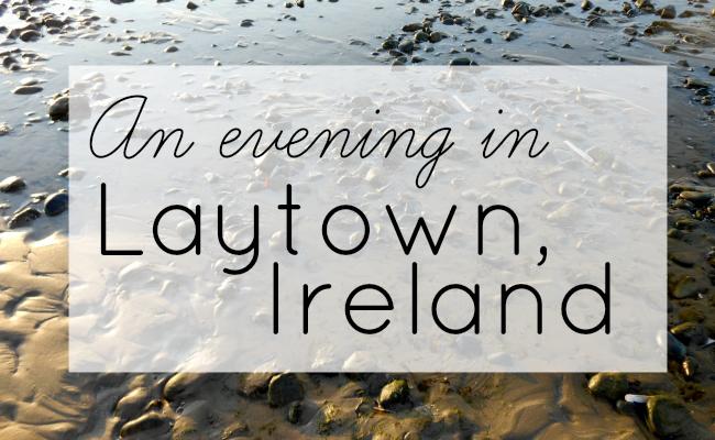 Laytown, Ireland @ Give Me Cake Blog