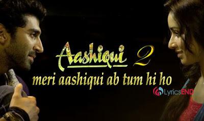 Meri Aashiqui Ab Tum Hi Ho Lyrics - Aashiqui 2 (2013)