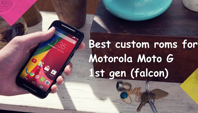 custom Roms for Motorola moto G (1st gen) falcon xt-1033