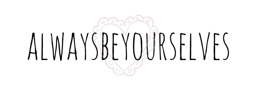 Alwaysbeyourselves ♥