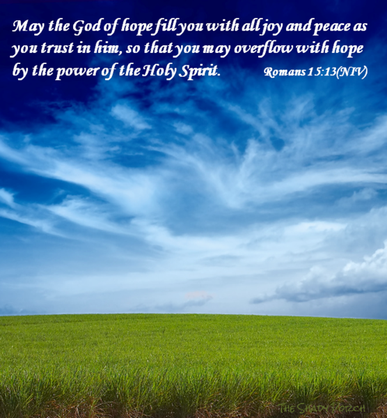 God of hope fill you with all joy peace as you trust Him Romans 15:13