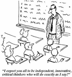 I expect you all to be independent, innovative, critical thinkers who will do exactly as I say.