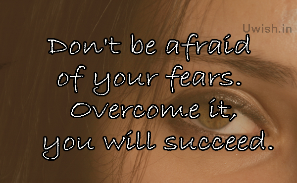 Motivational greetings e cards and Wishes with Don't be afraid of your fears. Overcome it, you will succeed.