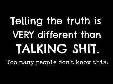 Telling the truth is very different talking shit...Wishes ...