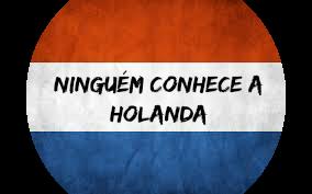 Ninguém conhece a Holanda