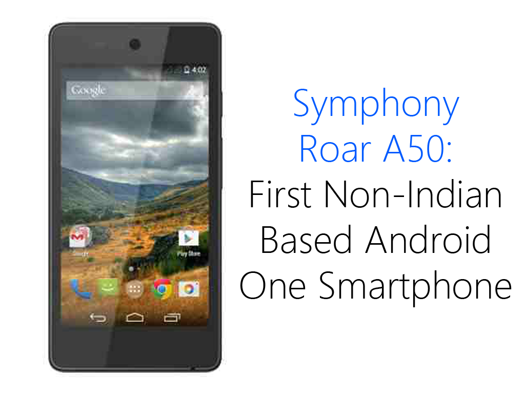 Symphony Roar A50: First Non-Indian Made Android One Smartphone