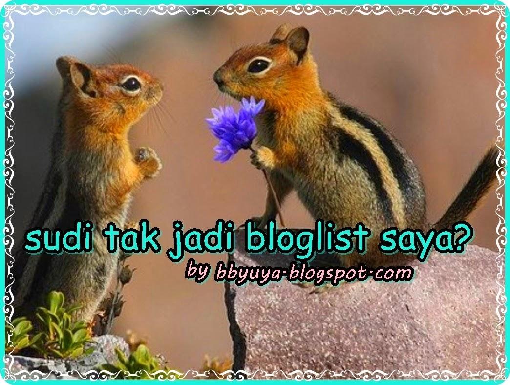 http://bbyuya.blogspot.com/2014/05/sudi-tak-jadi-bloglist-saya.html