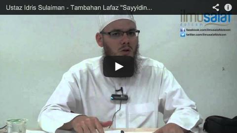 "Ustaz Idris Sulaiman – Tambahan Lafaz ""Sayyidina"" dalam Selawat"