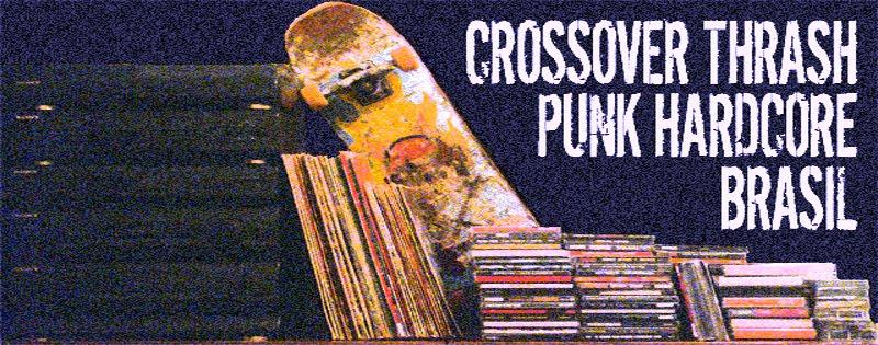 CROSSOVER THRASH PUNK HARDCORE BRASIL