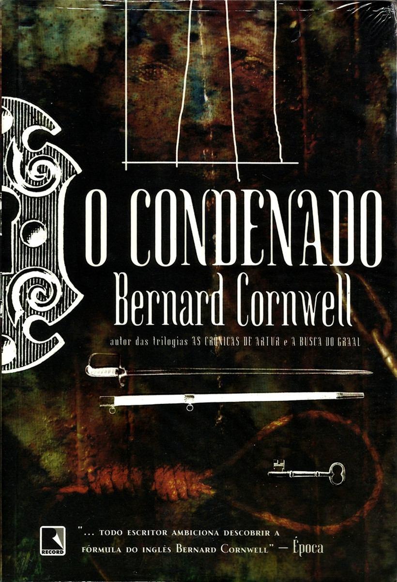 o condenado, de bernard cornwell - capa