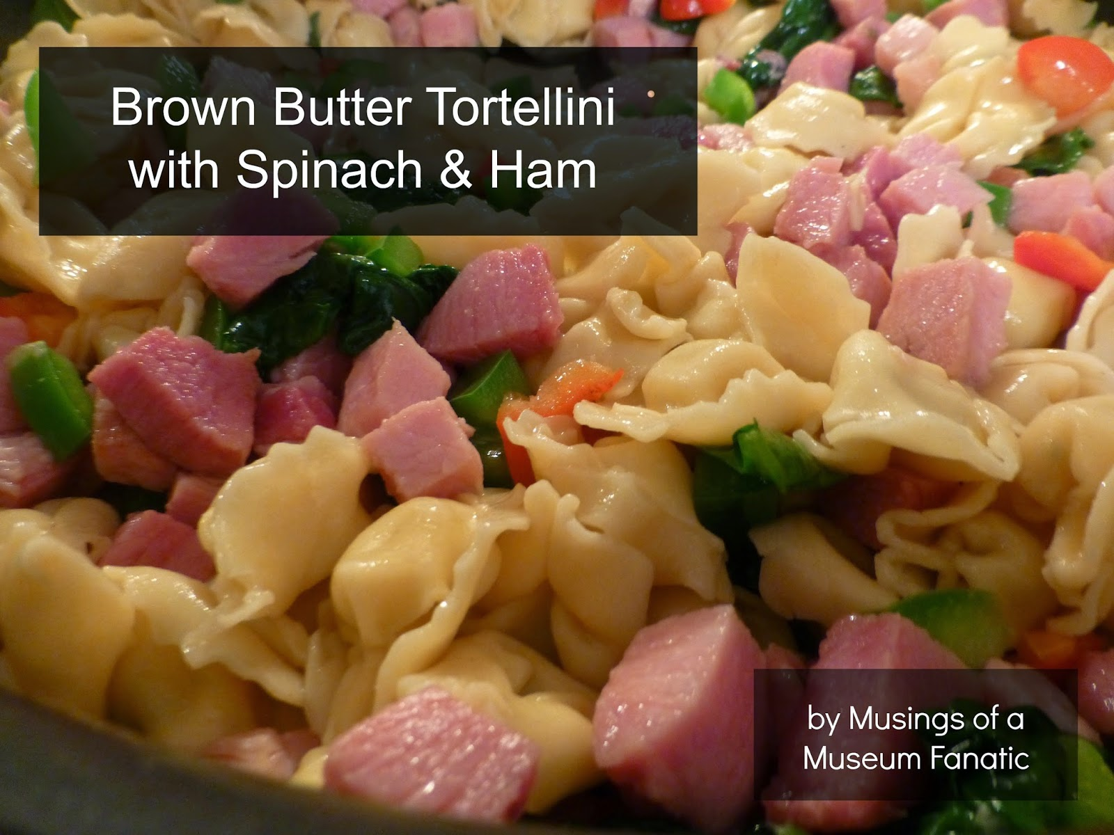 ... of a Museum Fanatic: Brown Butter Tortellini with Spinach & Ham