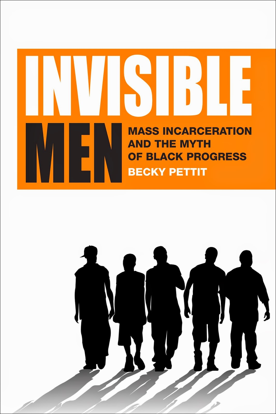 Image book cover: Invisible Men: Mass Incarceration and the Myth of Black Progress by Becky Pettit from https://www.russellsage.org/publications/invisible-men