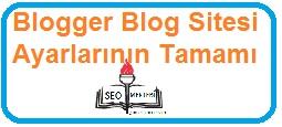 Tüm Blogger Blog Sitesi Ayarlarının Tamamı