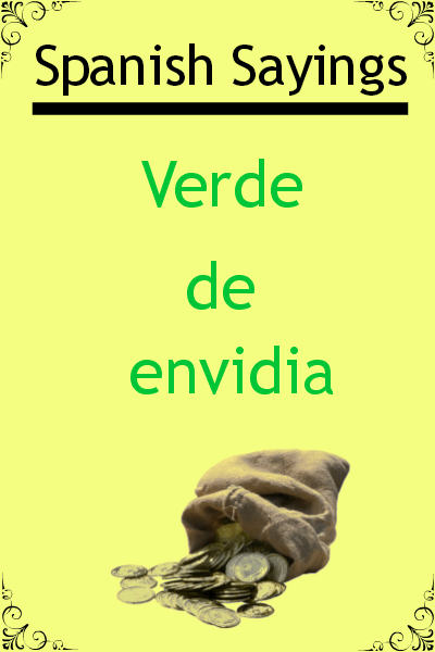 "Spanish sayings ""Verde de envidia"". Visit www.soeasyspanish.com  #español #learnspanish"