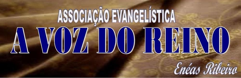 ASSOCIAÇÃO EVANGELÍSTICA A VOZ DO REINO
