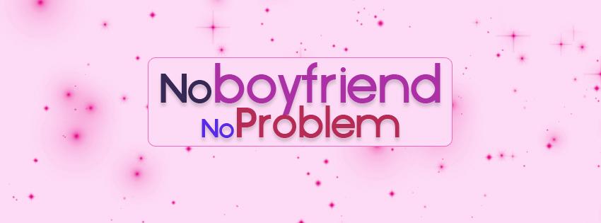 No Boyfriend No Problem.