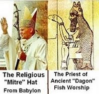 And Roman Catholics notice not the Pagan fish-hat connection? Such satanic-induced blindness!
