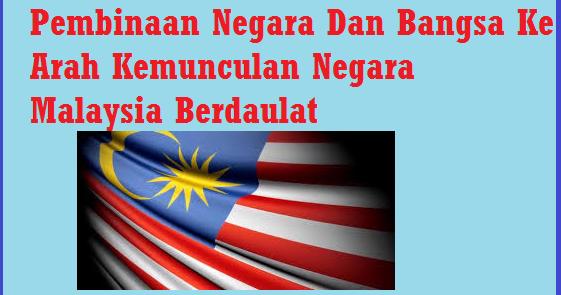 Pembinaan Negara Dan Bangsa Ke Arah Kemunculan Negara Malaysia Berdaulat Junablogg