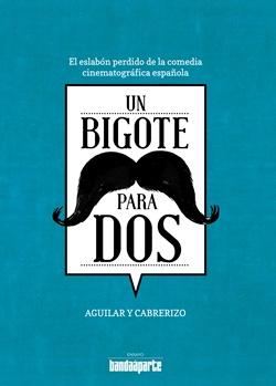 """... y de """"Un bigote para dos: el eslabón perdido de la comedia cinematográfica española"""""""