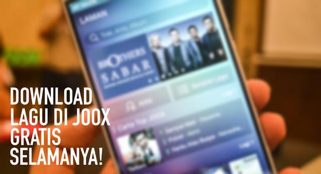 Cara Download Lagu di JOOX Gratis Selamanya