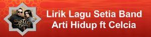 Lirik Lagu Setia Band - Arti Hidup ft Celcia