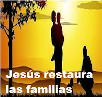JESÚS RESTAURA LAS FAMILIAS
