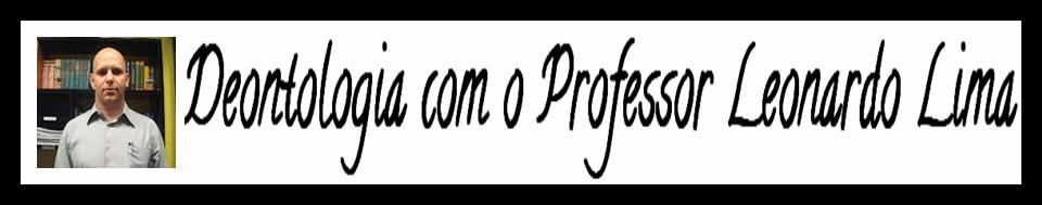 Deontologia com o Professor Leonardo Lima