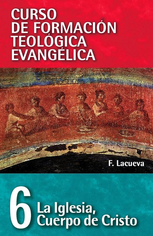 Curso De Formación Teológica Evangélica-Tomo 6-La Iglesia Cuerpo De Cristo-