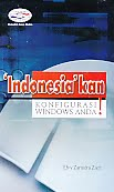 AJIBAYUSTORE Judul Buku : Indonesiakan Konfigurasi Windows Anda Pengarang : Efvy Zamidra Zam Penerbit : Gava Media