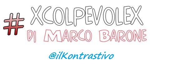 xcolpevolex di Marco Barone @IlKontrastivo