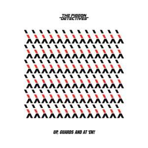 The Pigeon Detectives – Up, Guards And At'Em!