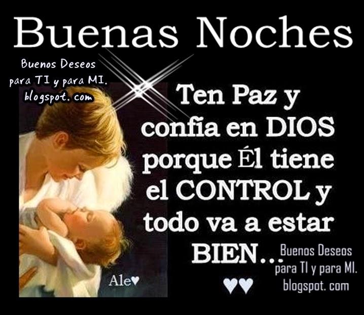 Ten Paz y confía en DIOS porque ÉL tiene el CONTROL y todo va a estar BIEN.  BUENAS NOCHES!