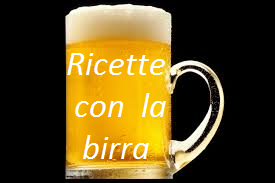 RICETTE CON LA BIRRA