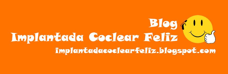 Blog Implantada Coclear Feliz