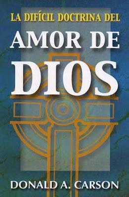 Donald A. Carson-La Dificil Doctrina Del Amor De Dios-