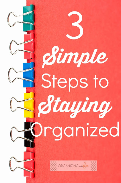 3 Simple Steps to Staying Organized :: OrganizingMadeFun.com