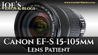 Canon EF-S 15-105mm Lens Patient, My Thoughts & Opinion | Joe's Videos & Blogs