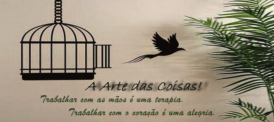 A ARTE DAS COISAS !!! Um sonho e um carinho em cada peça...