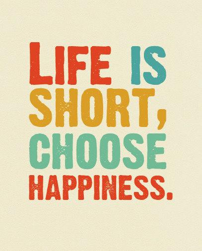 Delightful Life Is Short, Choose Happiness.